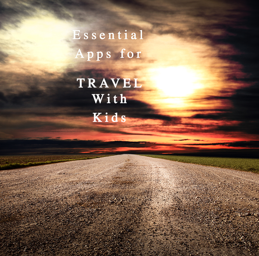 5 Essential Apps for Travel with Kids