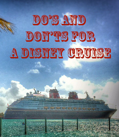 Do's and Don'ts for a Disney Cruise
