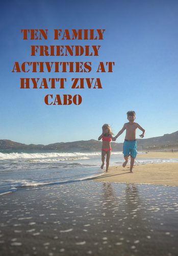 ten-family-friendly-activities-at-hyatt-ziva-cabo